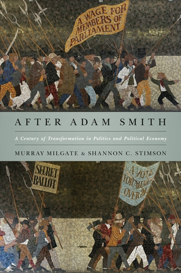 After Adam Smith - A Century of Transformation in Politics and Political Economy ebook by Murray Milgate,Shannon C. Stimson