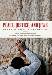 Peace, Justice, and Jews - Reclaiming Our Tradition ebook by Murray Polner,Stefan Merken