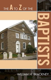 The A to Z of the Baptists ebook by William H. Brackney