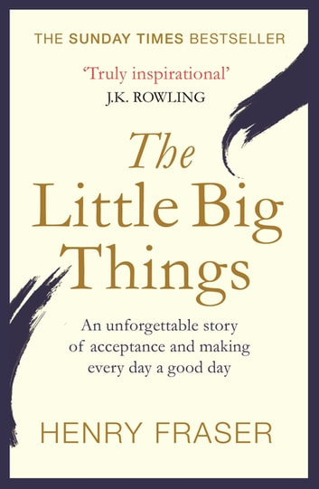 The Little Big Things - The Inspirational Memoir of the Year eBook by Henry Fraser