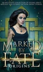 Marked by Fate: Origins - Beginnings. Secrets. Deleted Scenes. ebook by Kristin D. Van Risseghem, Rhonda Sermon, Melissa A. Craven,...
