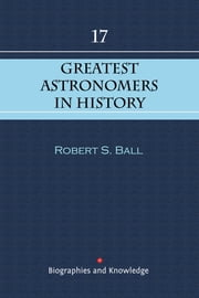 17 GREATEST ASTRONOMERS IN HISTORY - Thier life and strife for change ebook by Robert S. Ball,Gabrielle de la Fair - editor