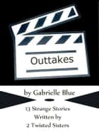 Outtakes ebook by Gabrielle Blue