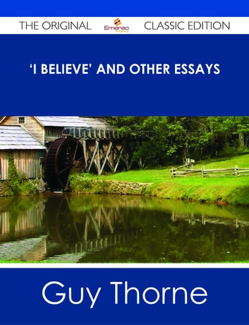 Essays On High School I Believe And Other Essays  The Original Classic Edition Ebook By Guy  Thorne English Essays Book also English Essay On Terrorism I Believe And Other Essays  The Original Classic Edition Ebook By  Thesis Essay Example