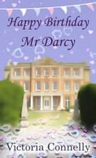 Happy Birthday, Mr Darcy ebook by Victoria Connelly