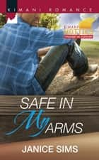 Safe in My Arms (Mills & Boon Kimani) (Kimani Hotties, Book 52) ebook by Janice Sims