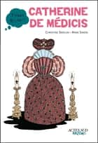Catherine de Médicis eBook by Christine Smolski, Anne Simon