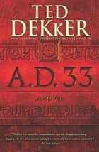 A.D. 33 ebook by Ted Dekker