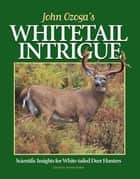 John Ozoga's Whitetail Intrigue - Scientific Insights For White-Tailed Deer Hunters ebook by John Ozoga
