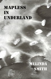 Mapless in Underland ebook by Melinda Smith