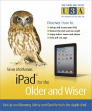 iPad for the Older and Wiser - Get Up and Running Safely and Quickly with the Apple iPad ebook by Sean  McManus