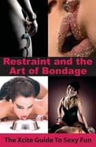 Restraint and The Art of Bondage - An Xcite Guide to Sexy Fun ebook by Aishling Morgan