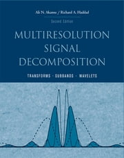 Multiresolution Signal Decomposition - Transforms, Subbands, and Wavelets ebook by Ali N. Akansu,Paul R. Haddad
