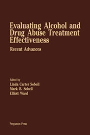 Evaluating Alcohol and Drug Abuse Treatment Effectiveness: Recent Advances ebook by Carter Sobell, Linda