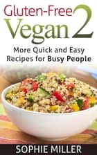 Gluten-free Vegan 2 - Gluten-free Vegan Kitchen, #2 ebook by Sophie Miller