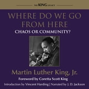 Where Do We Go From Here - Chaos or Community? audiobook by Dr Martin Luther King, Jr.