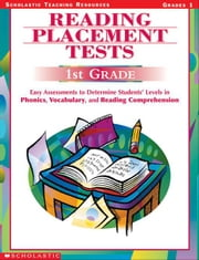 Reading Placement Tests: First Grade: Easy Assessments to Determine Students' Levels in Phonics, Vocabulary, and Reading Comprehension ebook by Murray, Wendy