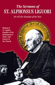 Sermons of St. Alphonsus Liguori - For All the Sundays of the Year ebook by Alphonsus St. Liguori