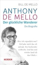 Anthony de Mello - Der glückliche Wanderer - Die Biografie ebook by Bill de Mello