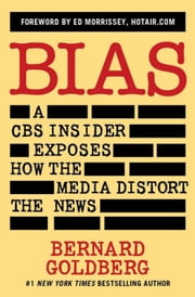 Bias - A CBS Insider Exposes How the Media Distort the News ebook by Bernard Goldberg,Ed Morrissey