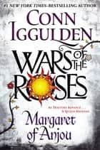 Wars of the Roses: Margaret of Anjou ebook by Conn Iggulden