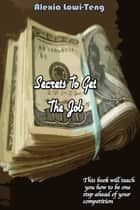 Secrets to Get The Job ebook by Alexia Lowi-Teng