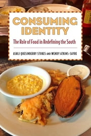 Consuming Identity - The Role of Food in Redefining the South ebook by Ashli Quesinberry Stokes,Wendy Atkins-Sayre