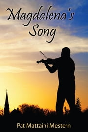 Magdalena's Song ebook by Pat Mattaini Mestern