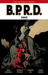 B.P.R.D. Volume 13: 1947 ebook by Mike Mignola