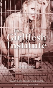 The Girlflesh Institute ebook by Adriana Arden