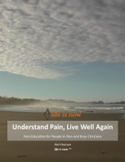 Understand Pain Live Well Again - Life Is Now (Tm) ebook by Neil Pearson
