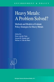 Heavy Metals: A Problem Solved? - Methods and Models to Evaluate Policy Strategies for Heavy Metals ebook by E van der Voet,Jeroen Guinée,Helias A. Udo de Haes
