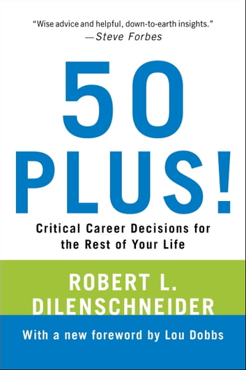 50 plus ebook von robert l dilenschneider 9780806537696 critical career decisions for the rest of your life ebook by robert fandeluxe Image collections
