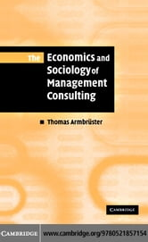 The Economics and Sociology of Management Consulting ebook by Armbruster, Thomas