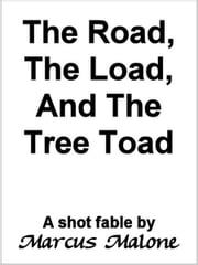 The Road, the Load, and the Tree Toad ebook by Marcus Malone