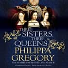 Three Sisters, Three Queens audiobook by Philippa Gregory