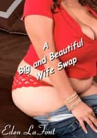 A Big and Beautiful Wife Swap ebook by Eden LaFont