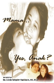 Mama… Yes, Anak? ebook by Ma. Luisa Campos-Cagingin,M.D.,MHA