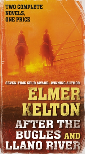 After the Bugles and Llano River - Two Classic Westerns ebook by Elmer Kelton