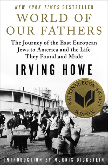 World of Our Fathers - The Journey of the East European Jews to America and the Life They Found and Made ebook by Irving Howe