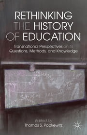 Rethinking the History of Education - Transnational Perspectives on Its Questions, Methods, and Knowledge ebook by Thomas S. Popkewitz