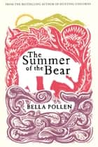 The Summer of the Bear - A Novel ebook by Bella Pollen