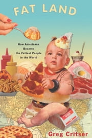 Fat Land - How Americans Became the Fattest People in the World ebook by Greg Critser