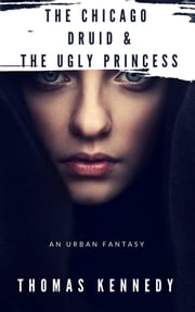The Chicago Druid & The Ugly Princess ebook by Thomas Kennedy