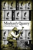 Morkan's Quarry ebook by Steve Yates