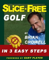 Slice Free Golf In Three Easy Steps ebook by Brian Crowell
