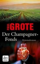 Der Champagner-Fonds - Kriminalroman ebook by Paul Grote
