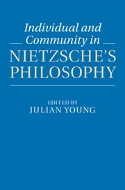 Individual and Community in Nietzsche's Philosophy ebook by Julian Young