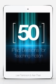 50+ iPad Lessons for Teaching Fiction ebook by Lee Parkinson, Alan Peat