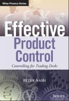 Effective Product Control - Controlling for Trading Desks ebook by Peter Nash
